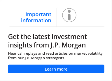 Important information. Get the latest investment insights from J.P. Morgan. Hear call replays and read articles on market volatility from our J.P. Morgan strategists. Learn more.