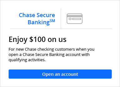 Chase Secure Banking(SM). Enjoy one hundred dollars on us. For new Chase checking customers when you open a Chase Secure Banking account with qualifying activities. Open an account.